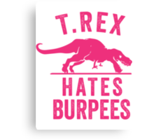 T Rex Hates Burpees Canvas Print