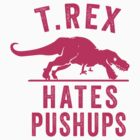 T Rex Hates Pushups by Fitspire Apparel