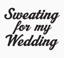 Sweating For My Wedding by Fitspire Apparel