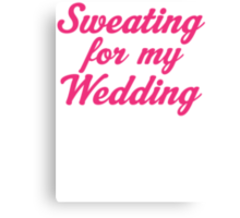 Sweating For My Wedding Canvas Print