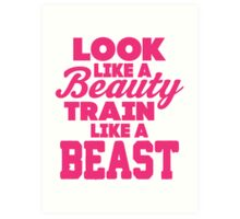 Look Like A Beauty Train Like A Beast Art Print