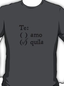 Te amo? Tequila. T-Shirt