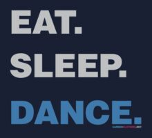 Eat Sleep Dance by CarbonClothing