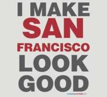 I Make San Francisco Look Good by CarbonClothing