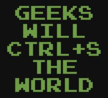 Geeks Will CTRL+S The World by BrightDesign