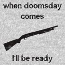 When Doomsday Comes Ill Be Ready (Shotgun) by HighDesign