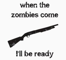 When The Zombies Come I'll Be Ready (Shotgun) by HighDesign