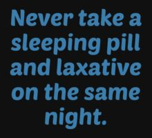 Never Take A Sleeping Pill And Laxative On The Same Night. by BrightDesign