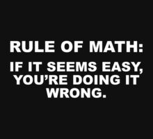 Rule Of Math: If It Seems Easy, You're Doing It Wrong. by BrightDesign