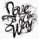 """Love Is The Way"" - Typography Tee - Black Ink by Arek619"