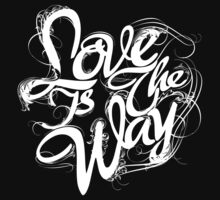 """Love Is The Way"" - Typography Tee - White Ink Black Tee by Arek619"