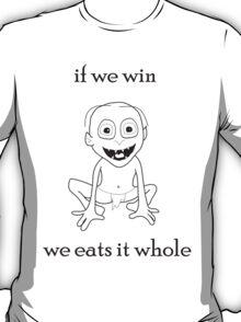 Smeagol-If We Win We Eats It Whole T-Shirt