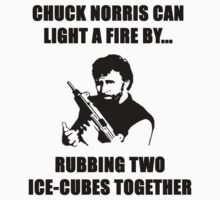 CHUCK NORRIS CAN START A FIRE BY RUBBING TWO ICE-CUBES TOGETHER by BelfastBoy