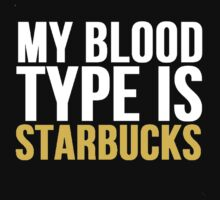 My Blood Type Is Starbucks by Alan Craker