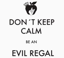 Don´t Keep calm, be an Evil Regal by MaoCax