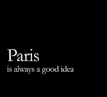 Paris is always a good idea by rosemilk