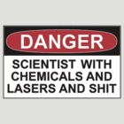 Danger: Scientist With Chemicals and Lasers and Shit by Rob Price