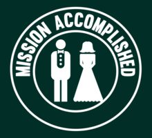 Marriage. Mission Accomplished by bridal