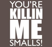 You're Killing Me Smalls - Funny Tee Workout Fitness CrossFit Retro - White Ink by Max Effort