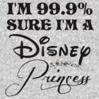 99.9% sure I'm a Disney Princess - Black text by sweetsisters