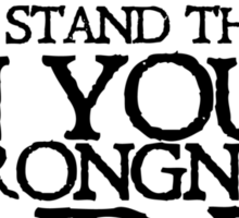 You are wrong just stand there in your wrongness and be wrong Sticker