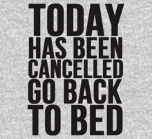 TODAY HAS BEEN CANCELED GO BACK TO BED by Alan Craker