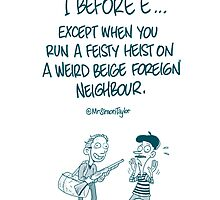 i before e except when you run a feisty heist on a weird beige foreign neighbour by MrSimonTaylor