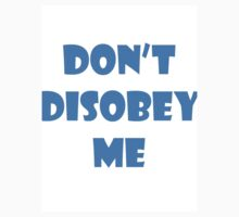 Don't disobey me by Caleb Goss