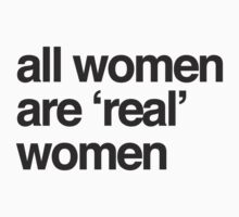 all women are real women by ShayleeActually