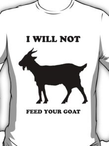 I Will Not Feed Your Goat (Black) T-Shirt