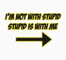 I'm Not With Stupid, Stupid Is With Me - Clothing by RobinThornton