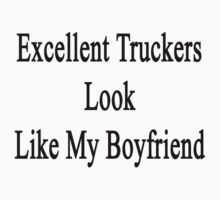 Excellent Truckers Look Like My Boyfriend  by supernova23