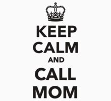 Keep calm and call Mom by Designzz