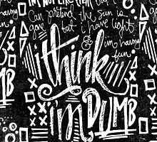 I THINK I'M DUMB by Matthew Taylor Wilson