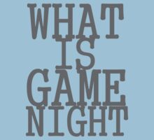 WHAT IS GAME NIGHT?! by awbrunning