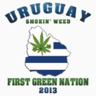 Uruguay Marijuana - First Green Nation 2013 by MarijuanaTshirt