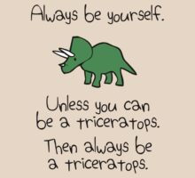 Always be yourself, unless you can be a triceratops by jezkemp