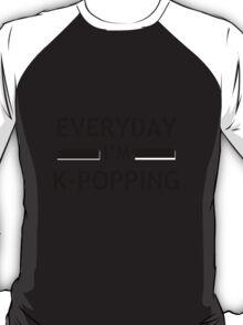 Everyday I'm K-POPPING T-Shirt