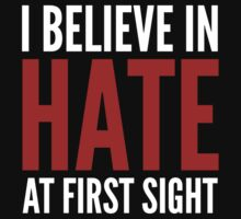 I Believe In Hate At First Sight by BrightDesign