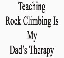 Teaching Rock Climbing Is My Dad's Therapy  by supernova23