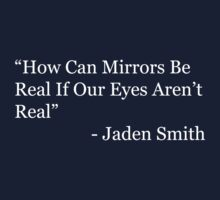 """How Can Mirrors Be Real If Our Eyes Aren't Real"" - Jaden Smith by timnock"