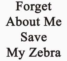 Forget About Me Save My Zebra  by supernova23