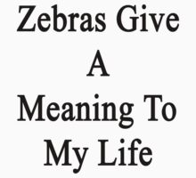 Zebras Give A Meaning To My Life  by supernova23