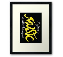 My taste in music is better than yours Framed Print