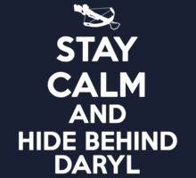 Stay Calm and Behind Daryl - Walking Dead by Dei Hendrick