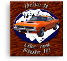 Plymouth Barracuda Drive It Like You Stole It Canvas Print