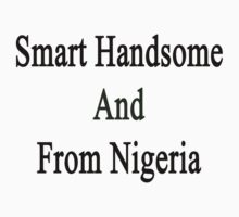 Smart Handsome And From Nigeria  by supernova23