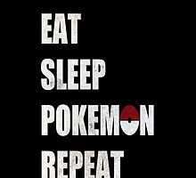Eat, Sleep, Pokemon, Repeat by Isaac Simmons