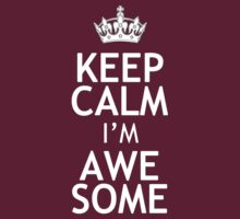 KEEP CALM I'M AWESOME by red addiction