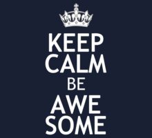 KEEP CALM BE AWESOME by red addiction